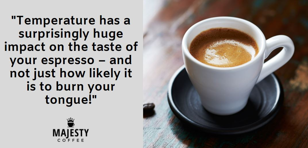 Temperature has a surprisingly huge impact on the taste of your espresso – and not just how likely it is to burn your tongue!