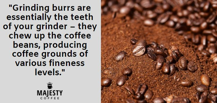 Grinding burrs are essentially the teeth of your grinder – they chew up the coffee beans, producing coffee grounds of various fineness levels.