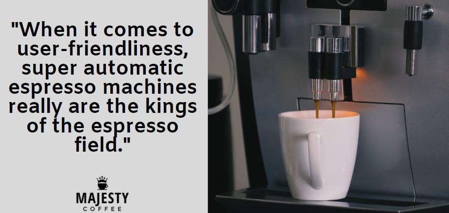 When it comes to user-friendliness, super automatic espresso machines really are the kings of the espresso field.