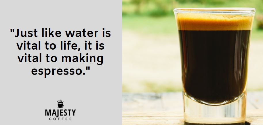 Just like water is vital to life, it is vital to making espresso.