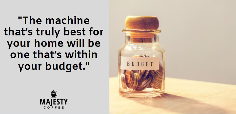 The machine that's truly best for your home will be one that's within your budget.