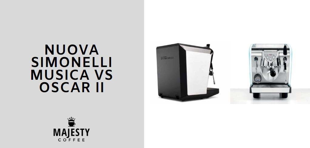 Nuova Simonelli Musica Vs Oscar Ii Which Is Better Majesty Coffee
