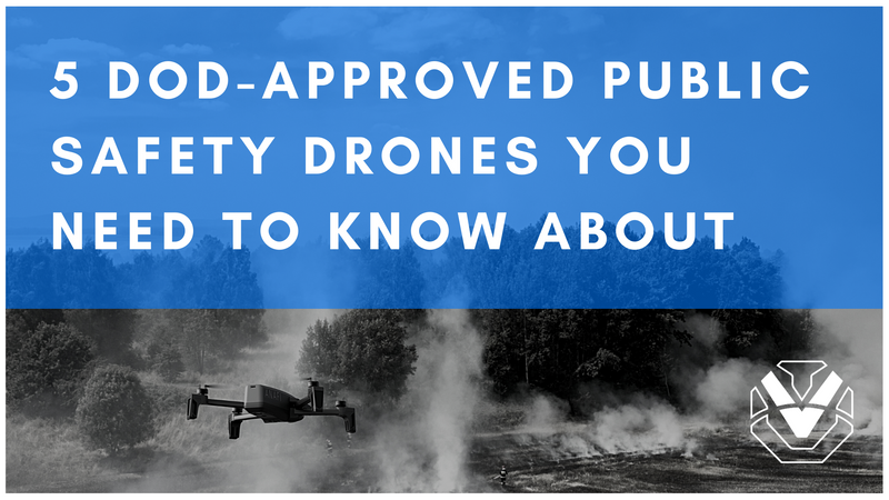 Five DoD Approved Public Safety Drones You Need to Know About
