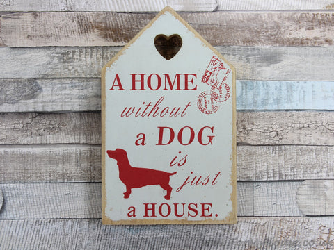 Wooden plaque sign A home without a dog is just a house Red