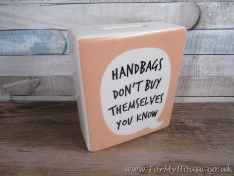 Handbags don't buy themselves you know peach money box