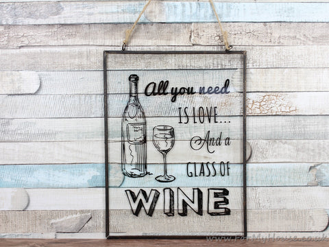 Clear Glass All You Need Is Love And A Glass Of Wine Hanging Plaque