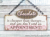 Chocolate is cheaper than therapy…plaque sign
