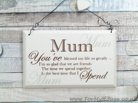 Mum you've blessed my life plaque sign