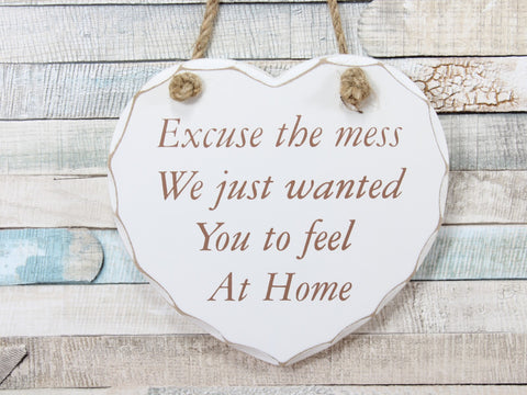 Excuse The Mess... Home White Hanging Heart Plaque Sign