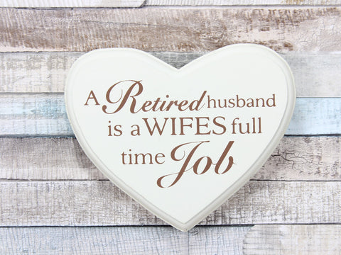 A Retired Husband Is a Wifes Full Time Job Hanging Heart Plaque