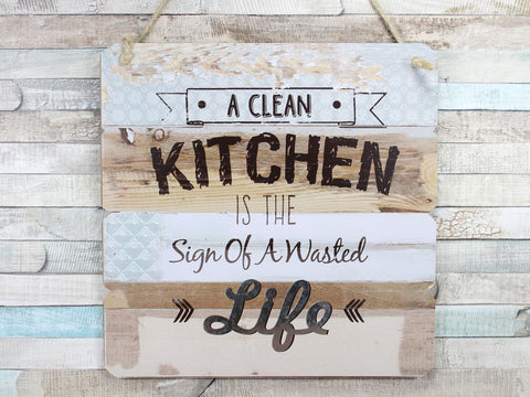 A Clean Kitchen Is a Sign Of a Wasted Life Wooden Large Plaque