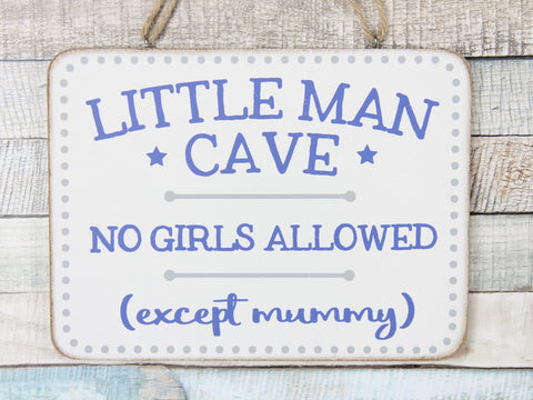 Little Man Cave No Girls Allowed Except Mummy Sign
