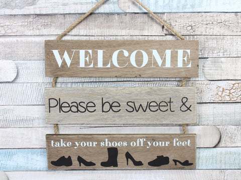 Welcome Be Sweet Take Your Shoes Off Slated Sign