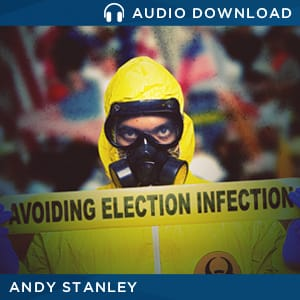 Avoiding the Election Infection by Andy Stanley