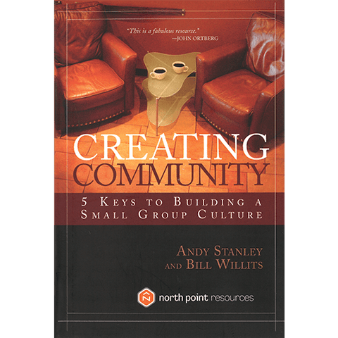 Creating Community: 5 Keys to Building a Small Group Culture by Andy Stanley and Bill Willits
