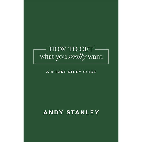 How To Get What You Really Want Study Guide by Andy Stanley