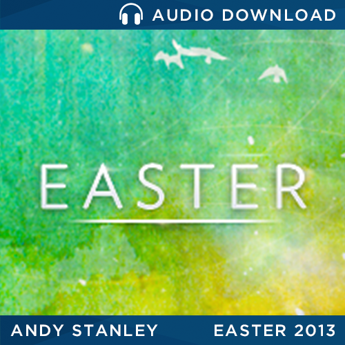 "Easter 2013 - ""Brought to You By"" Message by Andy Stanley"