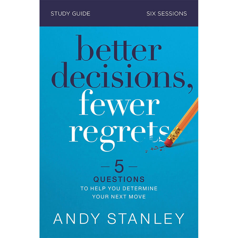 Better Decisions, Fewer Regrets Study Guide