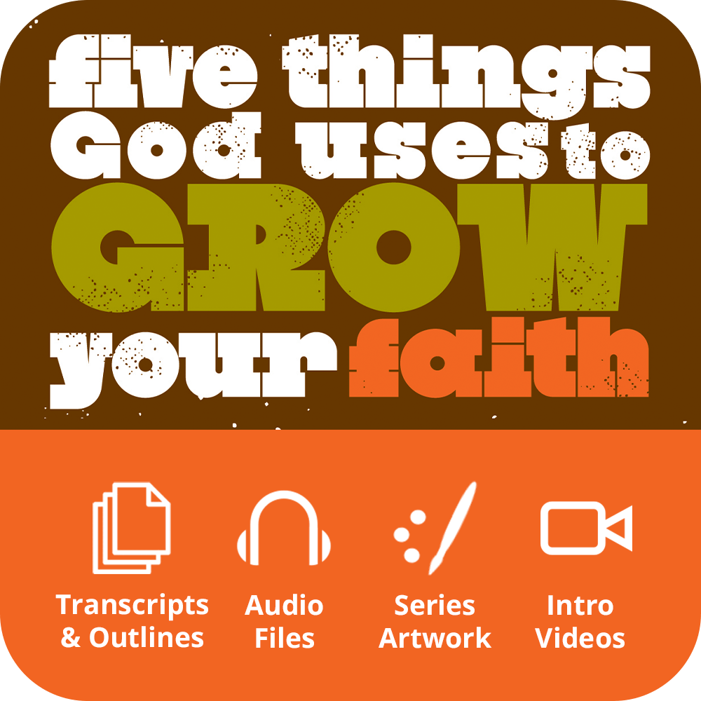 Five Things God Uses to Grow Your Faith Premium Sermon Kit | 6-Part