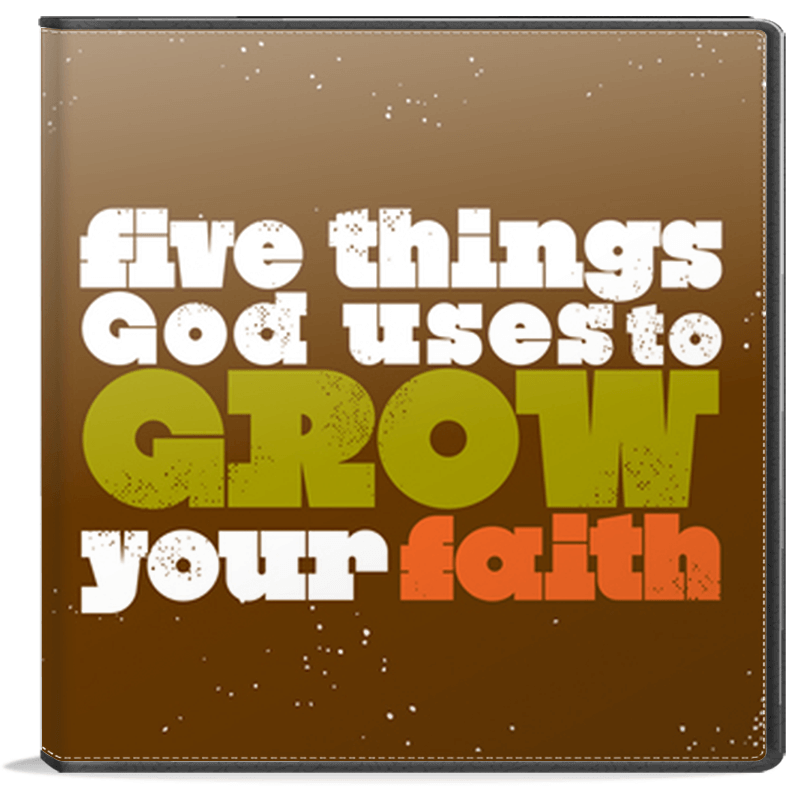 Five Things God Uses to Grow Your Faith CD Series