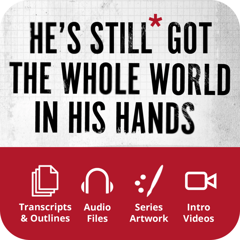 He's Still* Got the Whole World in His Hands Premium Sermon Kit | 3-Part