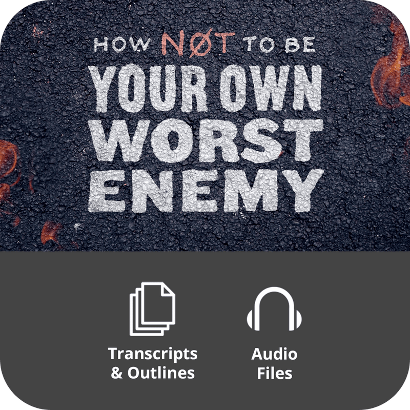 How Not To Be Your Own Worst Enemy - Premium Sermon Kit | 3-Part