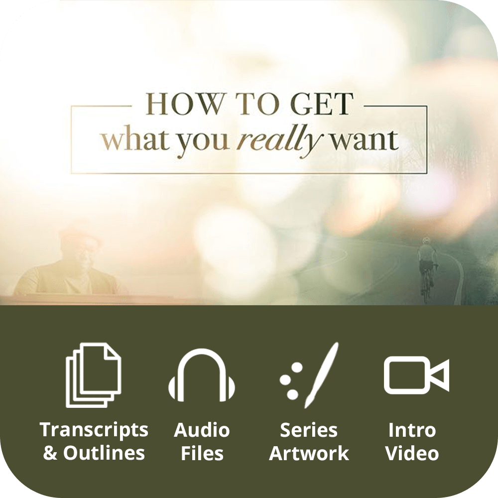 How To Get What You Really Want Premium Sermon Kit | 4-Part