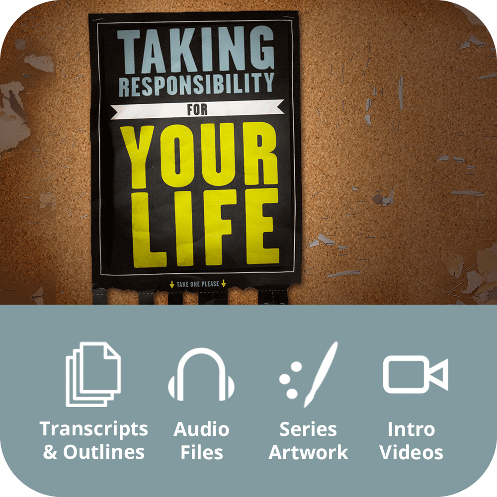 Taking Responsibility for Your Life Premium Sermon Kit | 4-Part