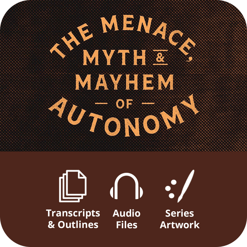 The Menace, Myth & Mayhem of Autonomy - Premium Sermon Kit | 1-Part