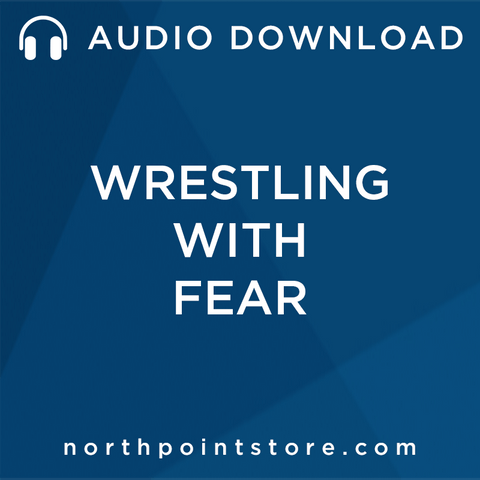 Wrestling With Fear Audio Download