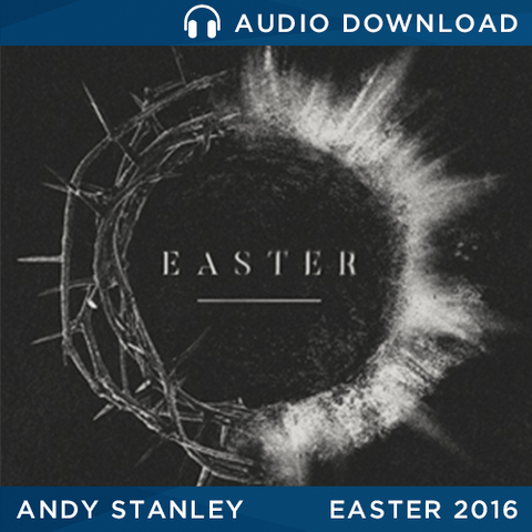 Easter 2016: Beginning Again Message by Andy Stanley
