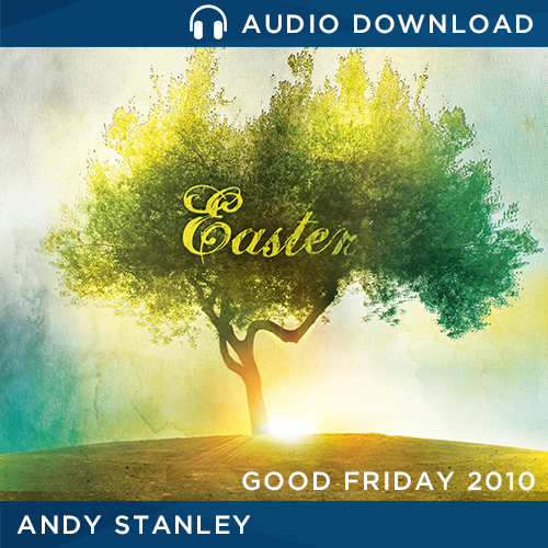 Radical Love Good Friday Message by Andy Stanley