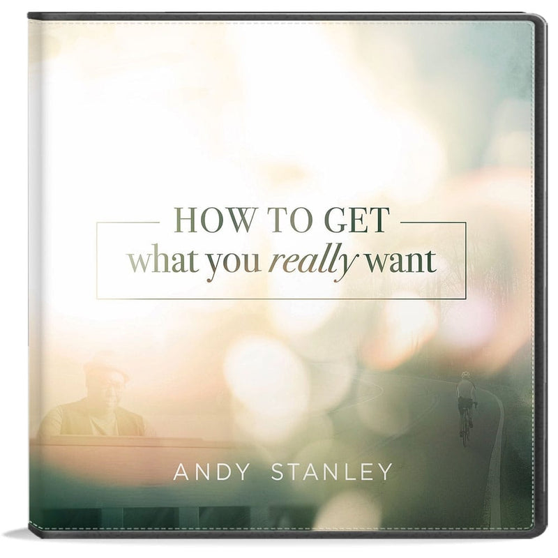 How To Get What You Really Want CD Series by Andy Stanley