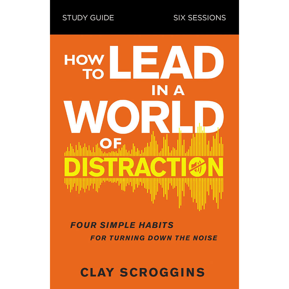 How to Lead in a World of Distraction Study Guide