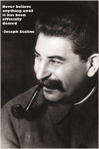 joseph stalin quote poster NEVER BELIEVE ANYTHING UNTIL DENIED ironic 24X36