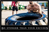 BE STRONGER THAN YOUR EXCUSES motivational and inspirational poster 24X36
