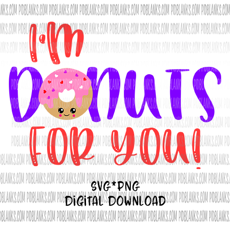 I'm Donuts For You SVG*PNG Digital Download