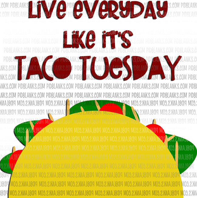 Live Everyday Like It's Taco Tuesday SVG*PNG Digital Download