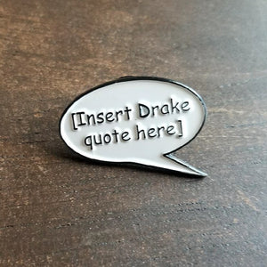 Insert Drake Quote Here pin