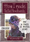 How I made Felted headbands, illustrated story of the making, 16 pages PDF -23 photos, instant download,felting, dyeing, quilting - Mynoush