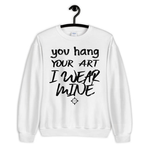 I Wear My Art - Unisex Sweatshirt