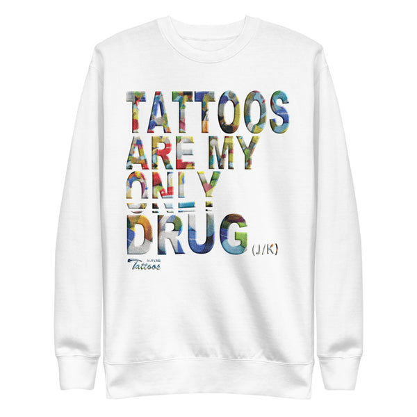 Tattoos Are My Only Drug - Unisex Fleece Pullover