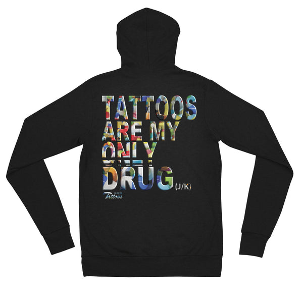 Tattoos Are My Only Drug - Unisex zip hoodie
