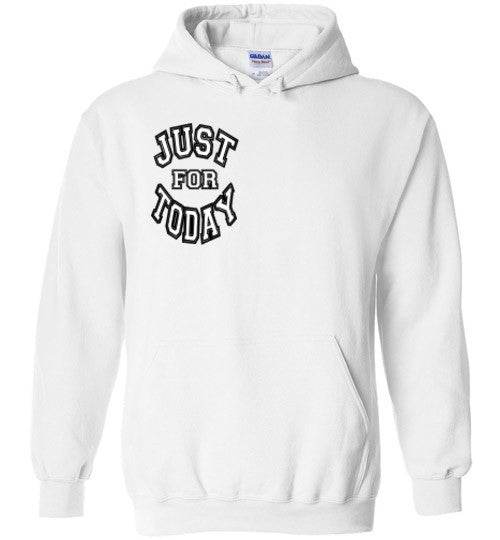 Just For Today Hooded Sweatshirt.
