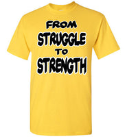 FROM STRUGGLE TO STRENGTH T-Shirt.
