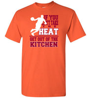 If You Can't Take The Heat T-Shirt