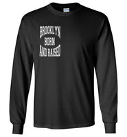 Brooklyn Born and Raised Long Sleeve T-Shirt
