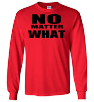 No Matter What Long Sleeve T-Shirt