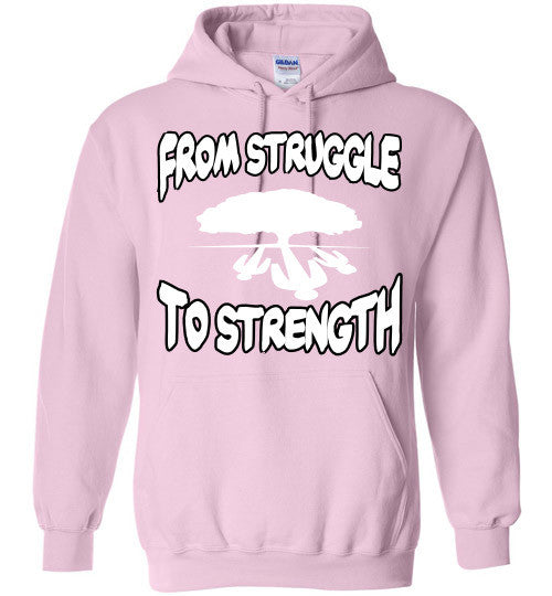 From Struggle To Strength Roots Hooded Sweatshirts
