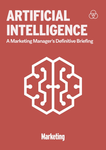 Artificial Intelligence: A Marketing Manager's Definitive Briefing
